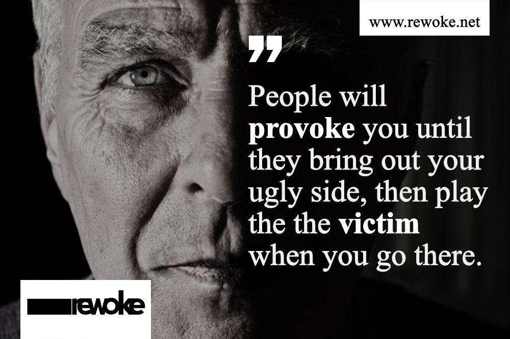 People will provoke you